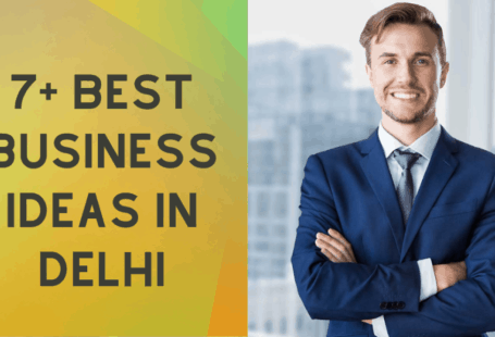 7+ Business Ideas in Delhi with low Investment [2019]