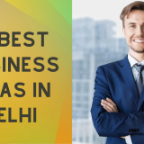 7 Business Ideas in Delhi