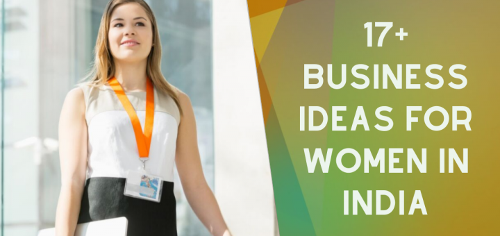 17+ Business ideas for women in India