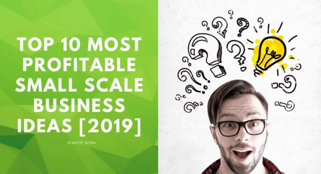 Top 10 Most Profitable Small Scale Business Ideas [2019] | Startup Sutra