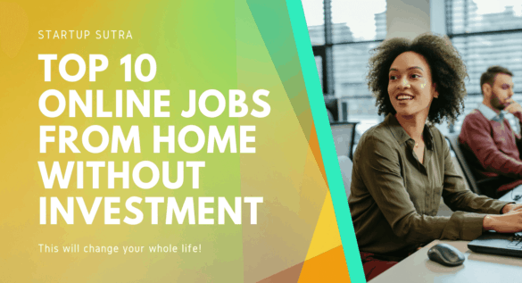 Top 10 Online Jobs from Home without Investment that will change your life!