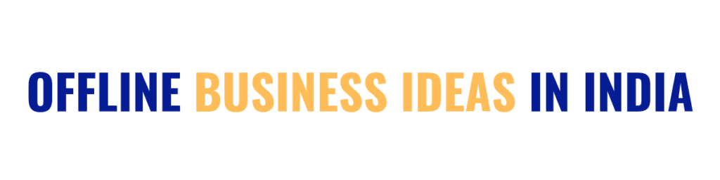 offline business ideas in india