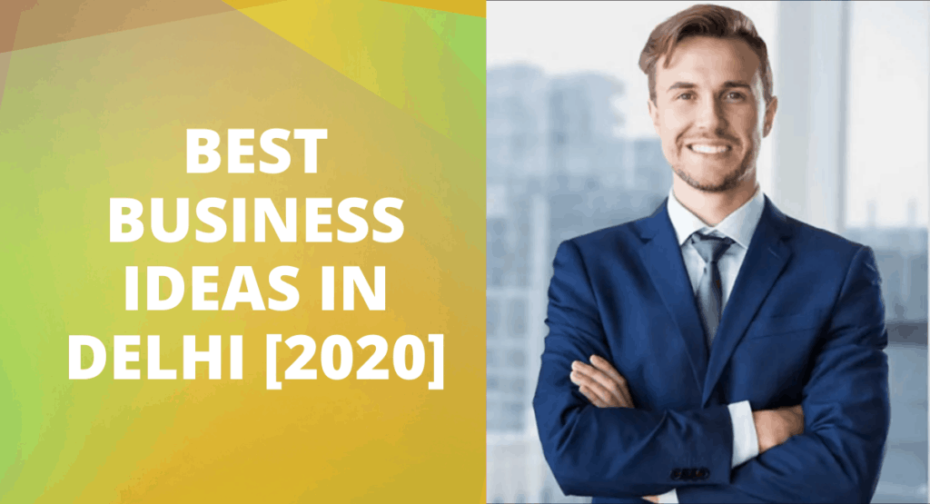 Best Business Ideas in Delhi [2020]